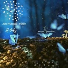 Aero Manyelo - If Only (Original Mix) Ft. Oluhle